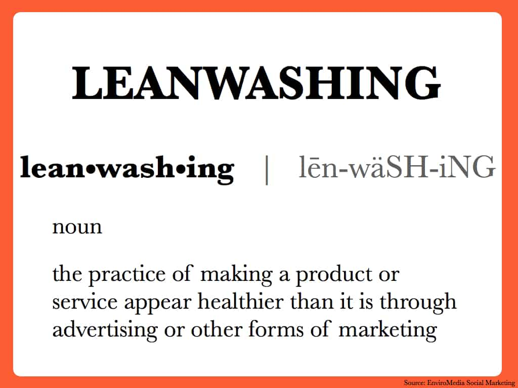 Leanwashing definition: the practice of making a product or service appear healthier than it is through advertising or other forms of marketing