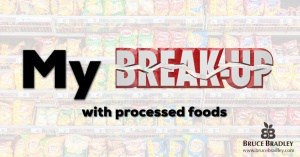Bruce Bradley, a former processed food marketer, tells his Big Food break-up story!