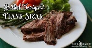 Bruce Bradley's Grilled Teriyaki Flank Steak is super for a relaxed family dinner or entertaining!