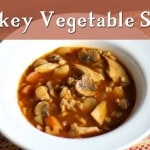 Turkey Vegetable Soup is a great dish to make after Thanksgiving, or substitute chicken and other vegetables for a soup you can make anytime of the year!