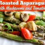 delicious asparagus is given an extra perk of flavor with the additional of mushrooms and tomatoes!